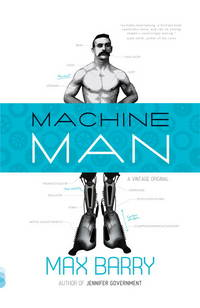 Machine Man by Max Barry - Paperback - First Edition - 2011 - from Borderlands Books (SKU: 000-175776)