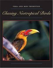 Chasing Neotropical Birds (Corrie Herring Hooks Series) by Bob Thornton; Vera Thornton - 1st Edition - 2005 - from Rob Briggs Books (SKU: 624716)