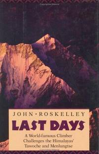 Last Days: A World-Famous Climber Challenges the Himalayas' Tawoche and Menlungtse. by John Roskelley - Signed First Edition - 1991. - from Black Cat Hill Books and Biblio.com