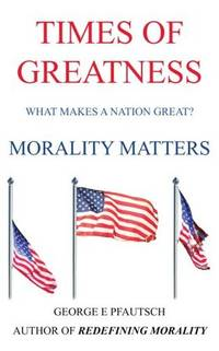 TIMES OF GREATNESS  MORALITY MATTERS