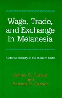 Wage, Trade, and Exchange in Melanesia  A Manus Society in the Modern State