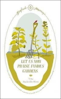 Let Us Now Praise Famous Gardens