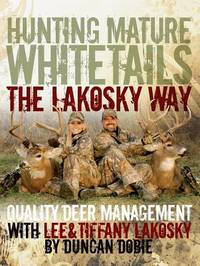 Hunting Mature Whitetails the Lakosky Way: Quality Deer Management with Lee and Tiffany Lakosky by  Tiffany  Lee; Lakosky - Hardcover - 2011-12-21 - from Hilltop Book Shop and Biblio.com