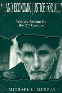 And Economic Justice for All: Welfare Reform for the 21st Century
