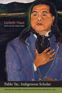 Pablo Tac, Indigenous Scholar: Writing on Luiseño Language and Colonial History, c.1840