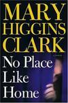 image of No Place Like Home: A Novel Clark, Mary Higgins