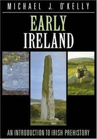 Early Ireland: An Introduction to Irish Prehistory