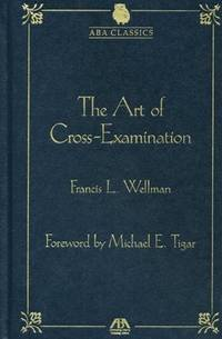 The Art Of Cross Examination By Francis L Wellman