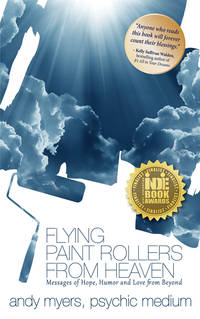 FLYING PAINT ROLLERS FROM HEAVEN: Messages Of Hope, Humor & Love From Beyond