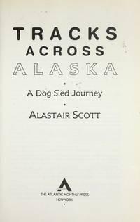 TRACKS ACROSS ALASKA A Dog Sled Journey
