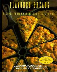 Flavored Breads: Reciped from Mark Miller's Coyote Cafe by Mark Miller; Andrew Maclauchlan - Signed First Edition - 2004 - from Jero Books and Templet Co. (SKU: 028265)