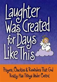 Laughter Was Created for Days like This Prayers, Chuckles & Reminders That  God Really Has...