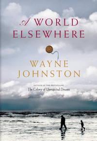 A World Elsewhere by Johnston, Wayne - 2011