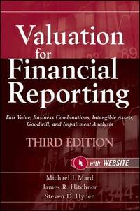 Valuation for Financial Reporting: Fair Value, Business Combinations, Intangible Assets,...