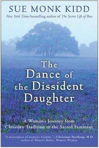 The Dance of the Dissident Daughter: A Woman's Journey from Christian Tradition to the Sacred...