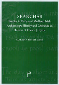 Seanchas Essays in Early and Medieval Irish Archaeology, History and Literature in Honour of...