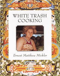 White Trash Cooking by  Ernest Matthew Mickler  - First Thus  - 1986  - from Vashon Island Books (SKU: 0796942)
