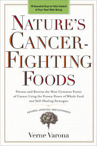 NATURES CANCER-FIGHTING FOODS: Prevent & Reverse The Most Common Forms Of Cancer Using The Proven Power Of Whole Food & Self-Healing Strategies (new edition)