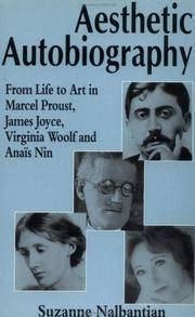 Aesthetic Autobiography: From Life to Art in Marcel Proust, James Joyce, Virginia Woolf and Anais...