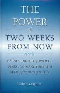 The Power of Two Weeks From Now  Harnessing the Power of Denial