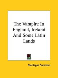 The Vampire In England, Ireland And Some Latin Lands [Paperback]
