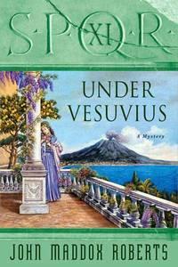 S.P.Q.R. XI: Under Vesuvius (The SPQR Roman Mysteries)