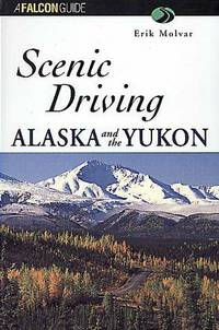 Scenic Driving Alaska and the Yukon (Scenic Routes & Byways)