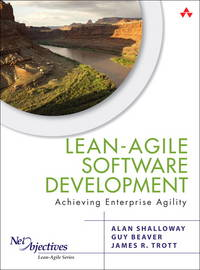 Lean-Agile Software Development: Achieving Enterprise Agility by Alan Shalloway; Guy Beaver; James R. Trott