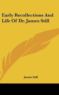 Early Recollections and Life Of Dr James Still