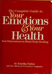 The Complete Guide to Your Emotions and Your Health: New Dimensions in Mind-Body Healing