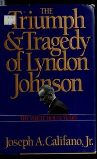 Triumph and Tragedy of Lyndon Johnson: White House Years