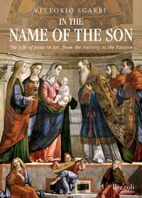 In the Name of the Son: The Life of Jesus in Art, from the Nativity to the Passion by  Vittorio Sgarbi - Hardcover - from Bonita (SKU: 0847843890.G)