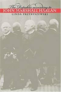 THE REPUBLIC ACCORDING TO JOHN MARSHALL HARLAN