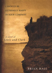 I Should Be Extremely Happy in Your Company by  Brian Hall - First Edition  - 2003 - from Maggie Lambeth (SKU: 003601)