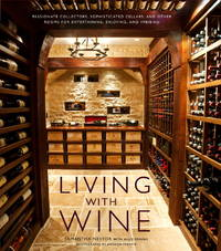 LIVING WITH WINE: Passionate Collectors, Sophisticated Cellars, and Other Rooms for Entertaining,...