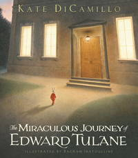The miraculous journey of Edward Tulane ;; [by] Kate DiCamillo ; illustrated by Bagram Ibatoulline