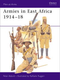 Armies in East Africa 1914-18 (Men-at-Arms) by  Peter Abbott - Paperback - First Edition - 2002 - from First Choice Books (SKU: 97184)