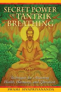 SECRET POWER OF TANTRIK BREATHING: Techniques For Attaining Health, Harmony & Liberation