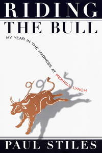 Riding The Bull: My Year in the madness at Merrill Lynch