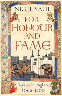 For Honour and Fame: Chivalry in England 1066-1500
