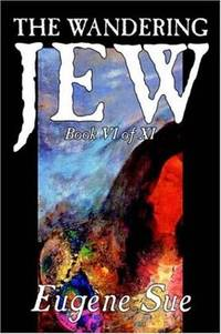The Wandering Jew, Book VI by Eugene Sue - Paperback - 2005-12-01 - from Ergodebooks (SKU: SONG1598186892)