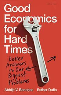 image of Good Economics for Hard Times: Better Answers to Our Biggest Problems