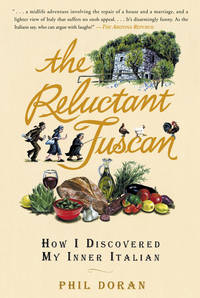 The Reluctant Tuscan How I Discovered My Inner Italian