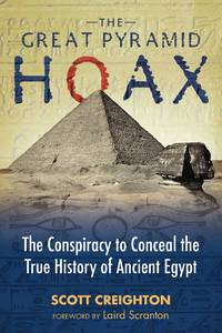 GREAT PYRAMIC HOAX: The Conspiracy To Conceal The True History Of Ancient Egypt