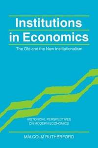 Institutions in Economics: The Old and the New Institutionalism
