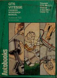 GT6 Vinesse Owners Workshop Manual: Triumph GT6, Mk 2, 3; Vitesse 2 Litre Mk 2 1969 - 1973 (Autobook 723) by  Kenneth Ball - Hardcover - Third Revised Edition - 1973 - from Silent Way Books (SKU: 004876)