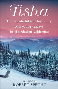 image of Tisha: The Wonderful True Love Story of a Young Teacher in the Alaskan Wilderness