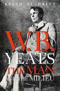 image of W.B. Yeats: The Man and the Milieu
