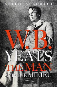 W. B. Yeats:   The Man and the Milieu