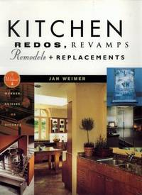 Kitchen Redos, Revamps, Remodels, And Replacements: Without Murder, Suicide, or Divorce